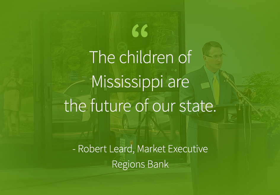 """""""The children of Mississippi are the future of our state."""" Robert Leard Metro Jackson Market Executive Regions Bank"""