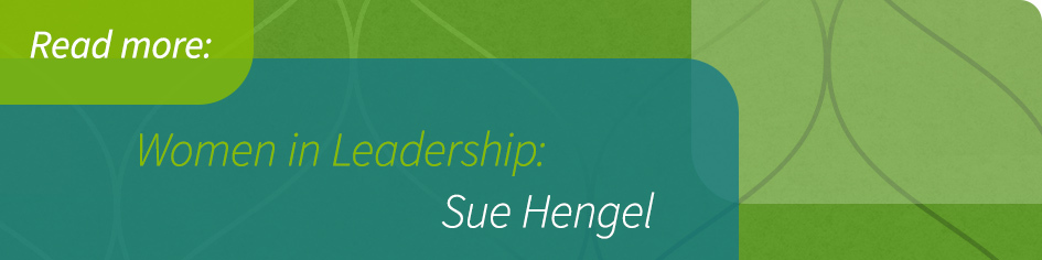 Women in Leadership: Sue Hengel