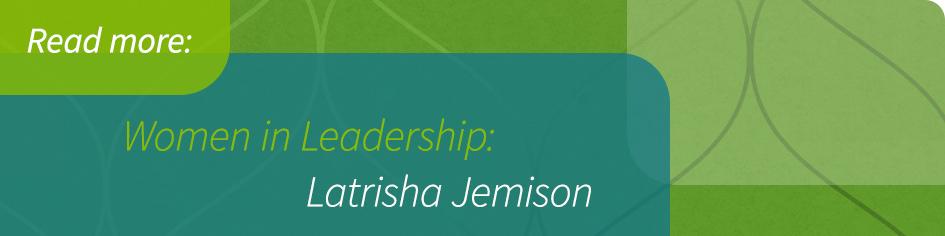 Women in Leadership: Latrisha Jemison