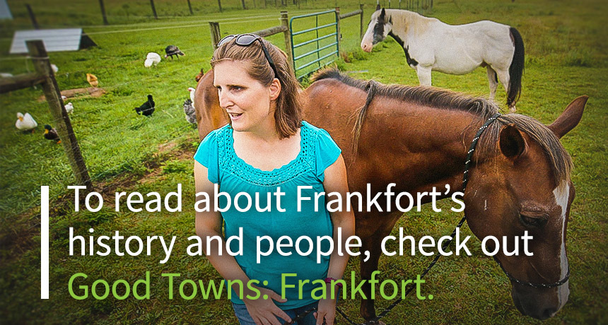 To read about Frankfort's history and people, check out Good Towns: Frankfort.