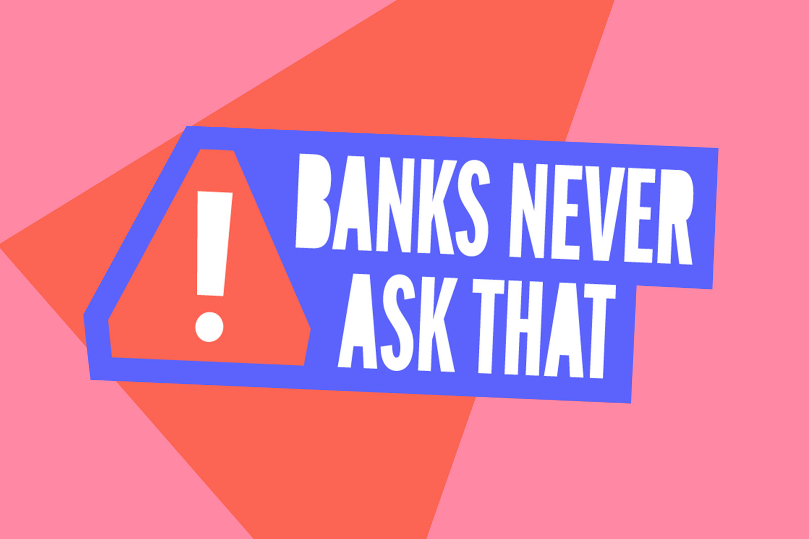 #BanksNeverAskThat